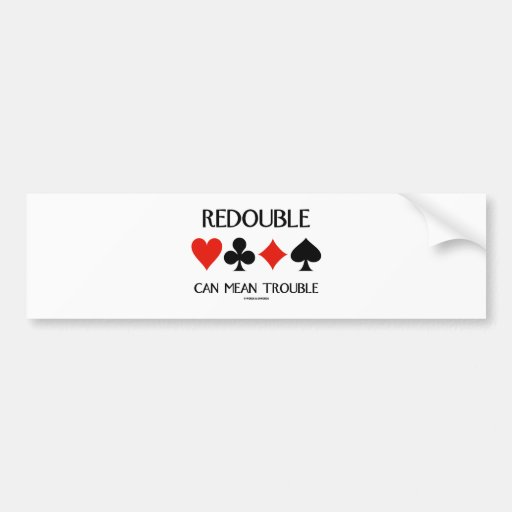 Redouble Can Mean Trouble (Four Card Suits) Bumper Stickers