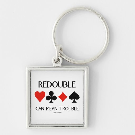 Redouble Can Mean Trouble (Four Card Suits) Keychains