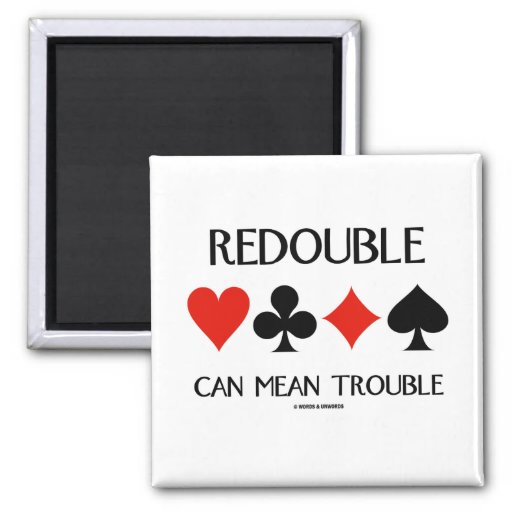 Redouble Can Mean Trouble (Four Card Suits) Refrigerator Magnets