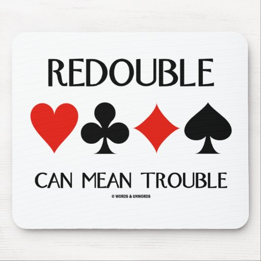 Redouble Can Mean Trouble (Four Card Suits) Mouse Pad