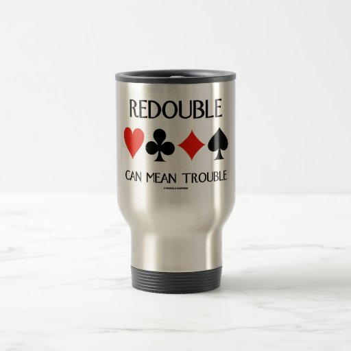 Redouble Can Mean Trouble (Four Card Suits) Mugs