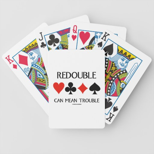 Redouble Can Mean Trouble (Four Card Suits) Bicycle Card Deck
