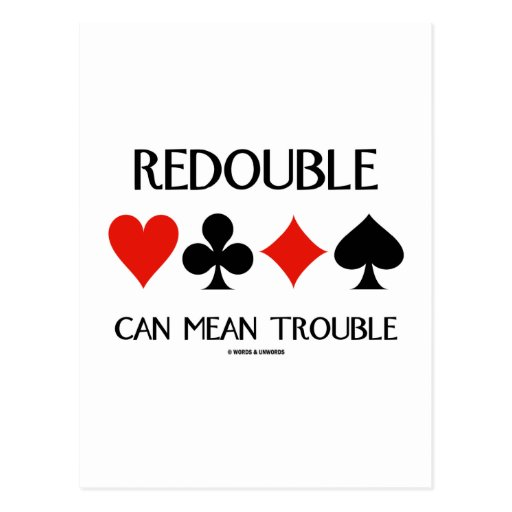 Redouble Can Mean Trouble (Four Card Suits) Postcards