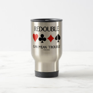 Redouble Can Mean Trouble (Four Card Suits) Stainless Steel Travel Mug
