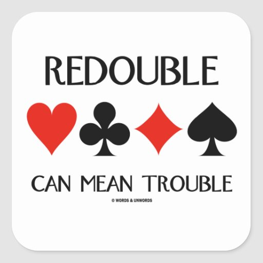 Redouble Can Mean Trouble (Four Card Suits) Square Sticker