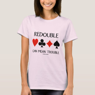 Redouble Can Mean Trouble (Four Card Suits) T-Shirt