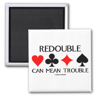 Redouble Can Mean Trouble Square Magnet