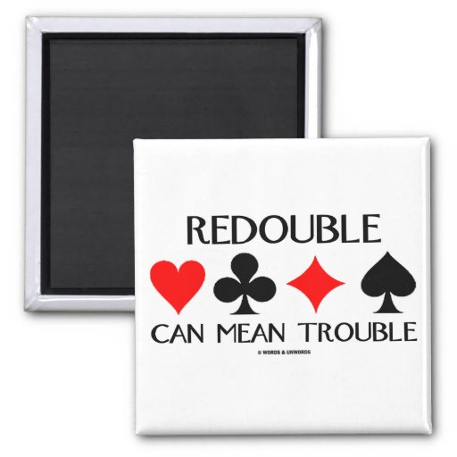 Redouble Can Mean Trouble Refrigerator Magnet