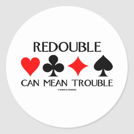 Redouble Can Mean Trouble Stickers
