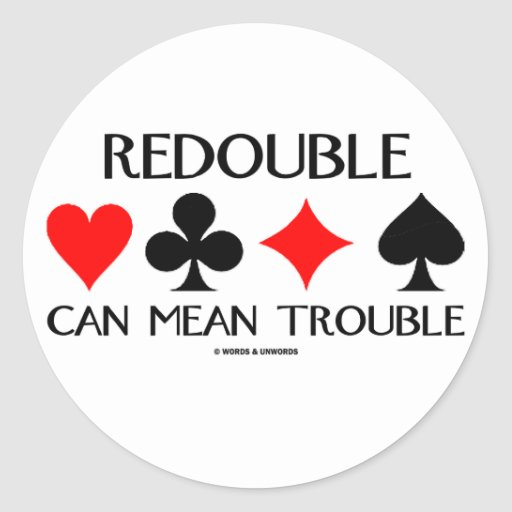 Redouble Can Mean Trouble Round Sticker
