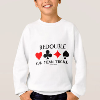 Redouble Can Mean Trouble Sweatshirt