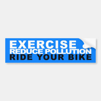 Reduce Pollution & Exercise - Ride Your Bike Bumper Sticker