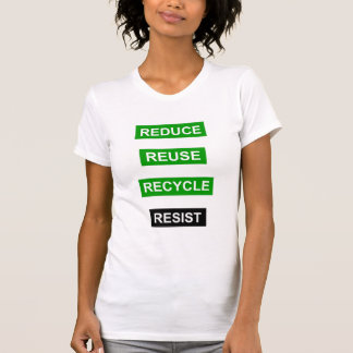 Reduce Recycle Reuse Resist t-shirt