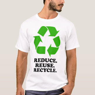 Reduce, Reuse, Recycle - Green Living T-Shirt