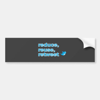 reduce, reuse, retweet bumper sticker