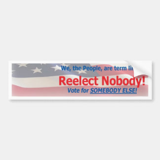 Reelect Nobody ~ vote for somebody else! Bumper Sticker