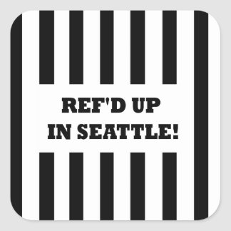 Ref d Up In Seattle with Replacement Referees Square Stickers
