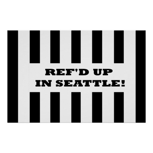 Ref'd Up In Seattle with Replacement Referees Print