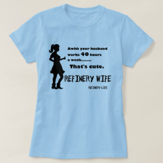 Refinery wife - 40 hours is cute - Light colors T-Shirt