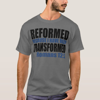Reformed because I have been Transformed T-Shirt