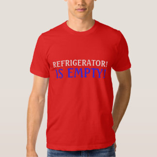 REFRIGERATOR! IS EMPTY! T-Shirt