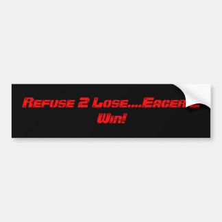 Refuse 2 Lose....Eager 2 Win! Bumper Stickers
