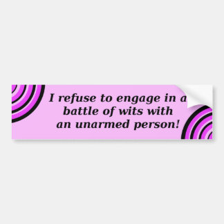 Refuse to engage in battle of wits with unarmed bumper stickers
