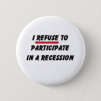 refuse to participate in recession 6 cm round badge