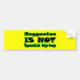 Reggaeton IS NOT Spanish Hip-Hop Car Bumper Sticker