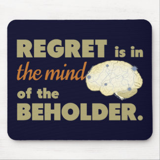 Regret is in the Mind of the Beholder Mouse Pads