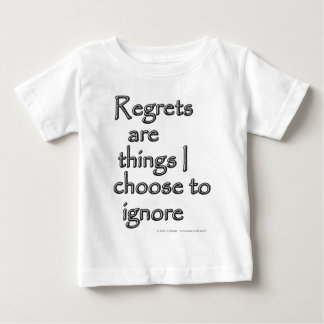 Regrets are things I choose to ignore. Baby T-Shirt