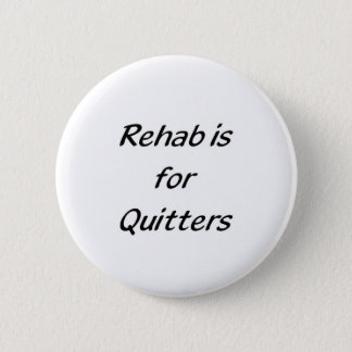 rehab is for quitters 6 cm round badge