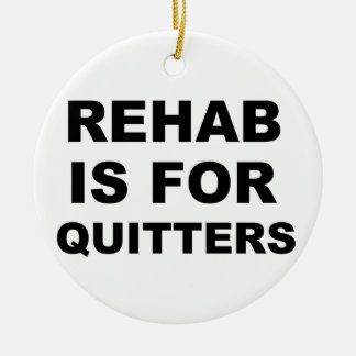 Rehab is for Quitters Round Ceramic Decoration