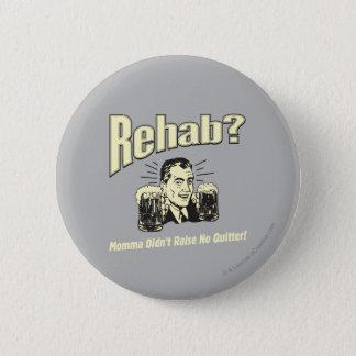 Rehab: Mama Didn't Raise No Quitter 6 Cm Round Badge