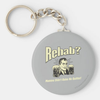 Rehab: Mama Didn't Raise No Quitter Basic Round Button Key Ring