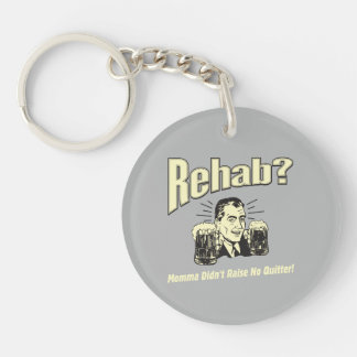 Rehab: Mama Didn't Raise No Quitter Double-Sided Round Acrylic Key Ring