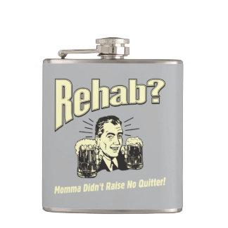 Rehab: Mama Didn't Raise No Quitter Hip Flask