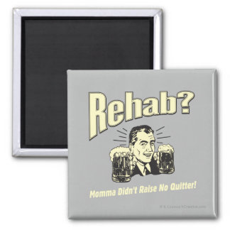 Rehab: Mama Didn't Raise No Quitter Square Magnet