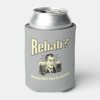 Rehab: Mama Didn't Raise No Quitter Can Cooler