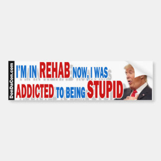 Rehab Stupid Trump Bumper Sticker