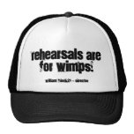 Rehearsals are for wimps!, mesh hat