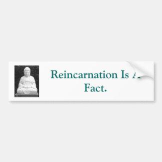 Reincarnation Is A Fact. Car Bumper Sticker