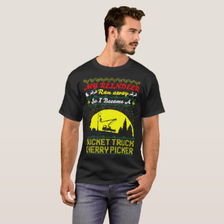 Reindeer Ran So Became Bucket Truck Cherry Picker T-Shirt