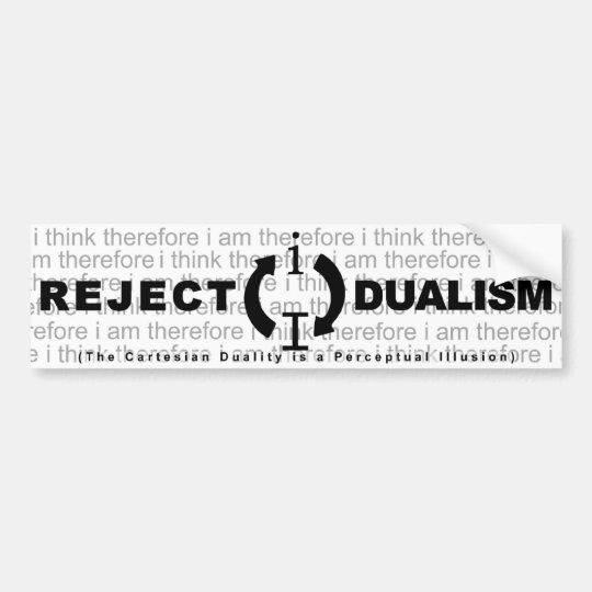 Reject Dualism Bumper Sticker