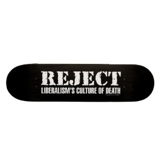Reject Liberalism's Culture of Death Custom Skate Board