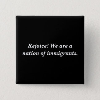 Rejoice! We Are A Nation Of Immigrants. 15 Cm Square Badge