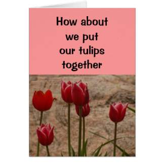 Relationship/Dating - How about we put our tulips Greeting Card