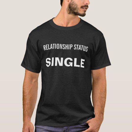RELATIONSHIP STATUS SINGLE T-Shirt