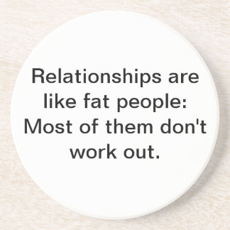 Relationships are like fat people Most of them Beverage Coaster