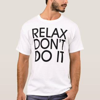 Relax Don't Do It T-shirt